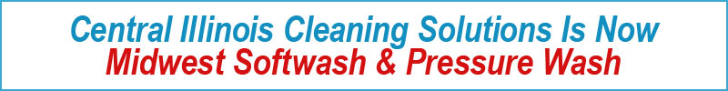 Central Illinois Cleaning Solutions is now Midwest Softwash & Pressure Wash